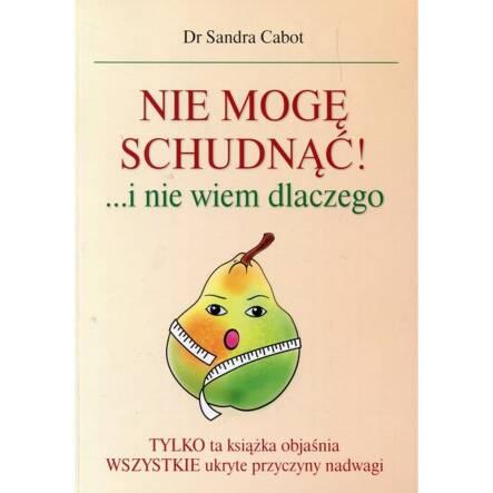 Nie mogę schudnąć! i nie wiem dlaczego dr Sandra Cabot - Purana